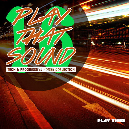 Play That Sound - Tech & Progressive House Collection Vol. 16