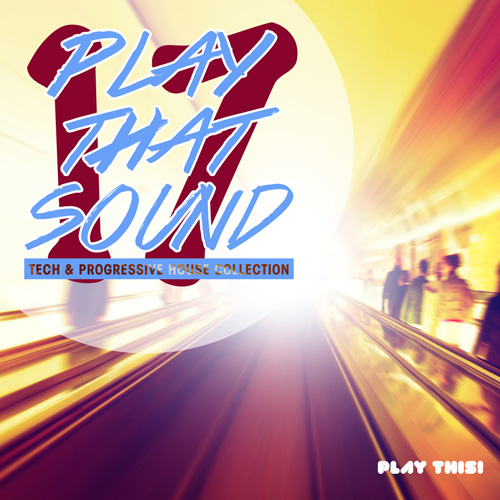 Play That Sound - Tech & Progressive House Collection Vol. 17