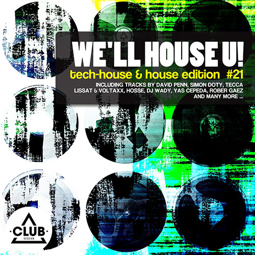 We'll House U! - Tech House & House Edition Vol. 21