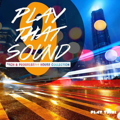 Play That Sound - Tech & Progressive House Collection Vol. 9